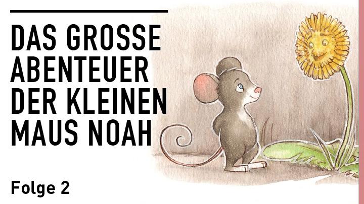 Das große Abenteuer der kleinen Maus Noah