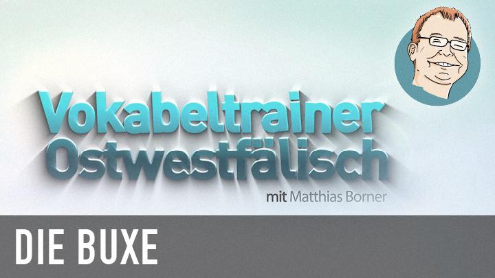 Vokabeltrainer Ostwestfälisch im Video: Buxe